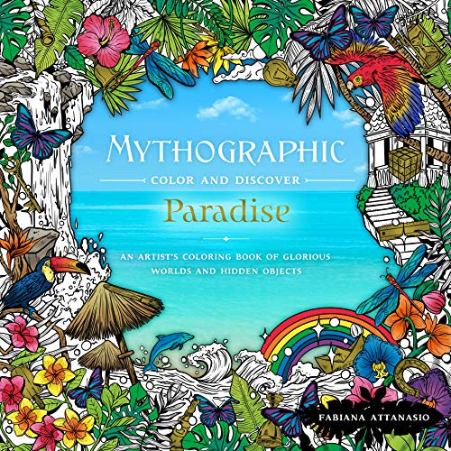 Paradise: An Artist's Coloring Book of Glorious Worlds and Hidden Objects (Mythographic Color and Discover)