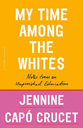 My Time Among the Whites: Notes from an Unfinished Education