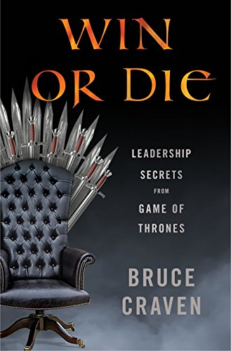 Win or Die: Leadership Secrets From Game of Thrones