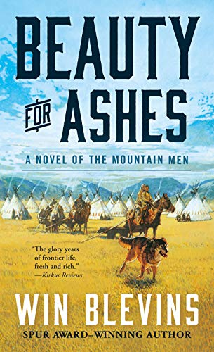 Beauty for Ashes: A Novel of the Mountain Men