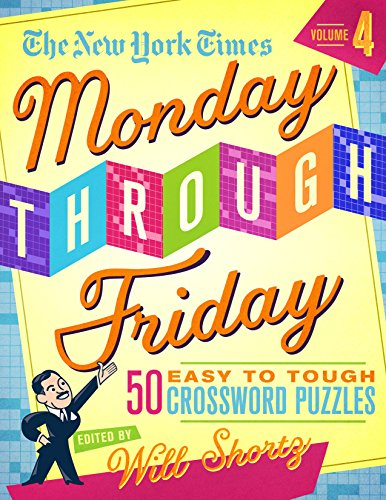 The New York Times Monday Through Friday Easy to Tough Crossword Puzzles (Volume 4)