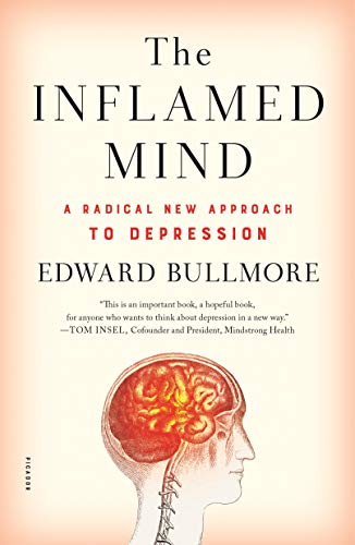 The Inflamed Mind: A Radical New Aproach to Depression