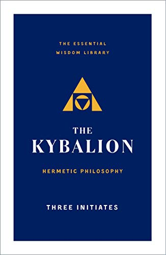The Kybalion: Hermetic Philosophy (The Essential Wisdom Library)