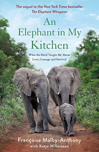 An Elephant in My Kitchen: What the Herd Taught Me About Love, Courage and Survival (Elephant Whisperer, Bk. 2)