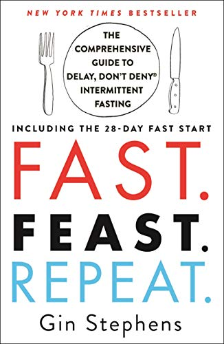 Fast. Feast. Repeat.: The Comprehensive Guide to Delay, Don't Deny Intermittent Fasting