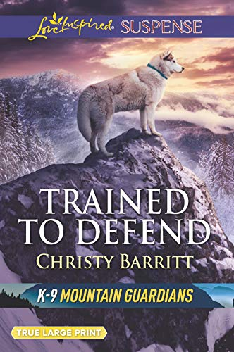 Trained to Defend (K-9 Mountain Guardians, Bk. 1 - Large Print)
