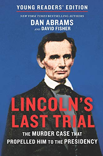 Lincoln's Last Trial Young Readers' Edition: The Murder Case That Propelled Him to the Presidency (Young Readers Edition)