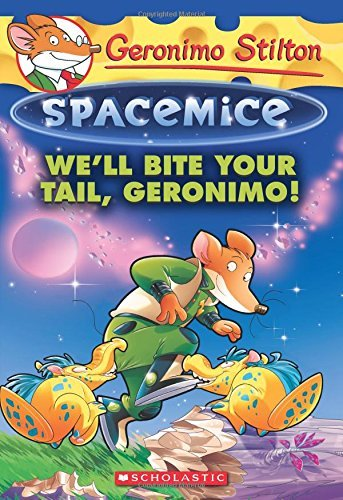 We'll Bite Your Tail, Geronimo! (Geronimo Stilton Spacemice, Bk. 11)