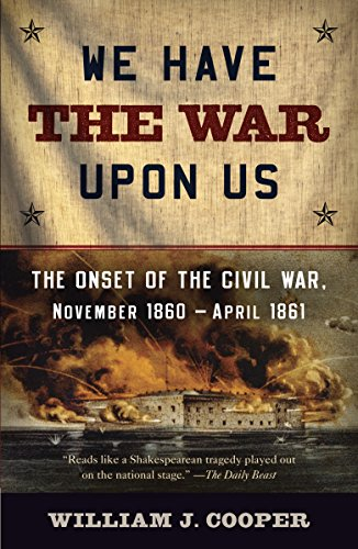 We Have the War Upon Us: The Onset of the Civil War, November 1860 - April 1861 (Vintage Civil War Library)