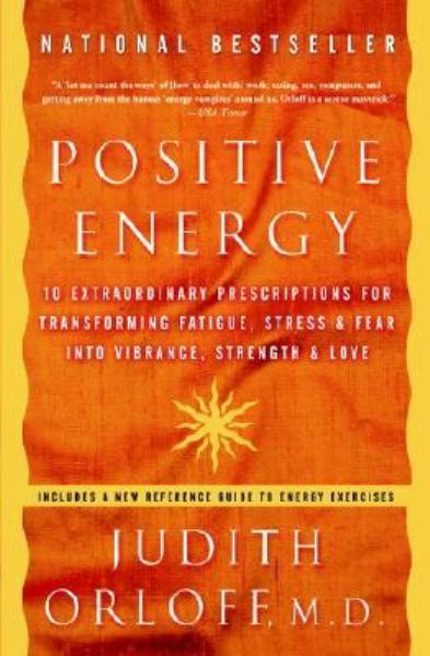 Positive Energy: 10 Extraordinary Prescriptions for Transforming Fatigue, Stress & Fear into Vibrance, Strengh & Love