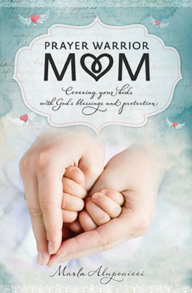 Prayer Warrior Mom: Covering Your Kids with God's Blessings and Protection