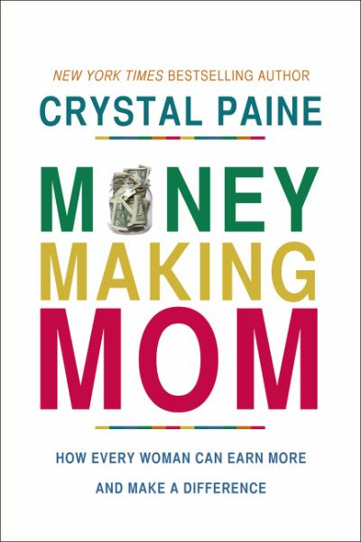 Money-Making Mom - How Every Woman Can Earn More and Make a Difference