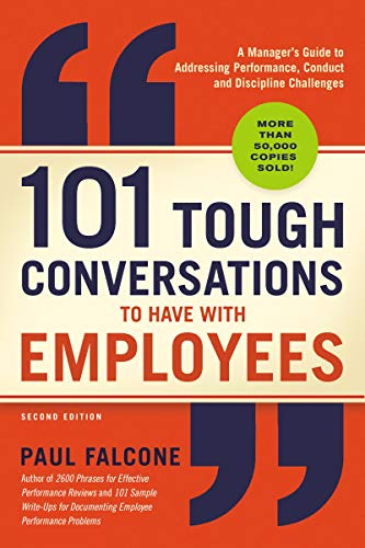 101 Tough Conversations to Have with Employees: A Manager's Guide to Addressing Performance, Conduct, and Discipline Challenges (2nd Edition)