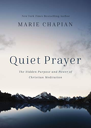 Quiet Prayer: The Hidden Purpose and Power of Christian Meditation