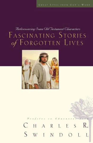 Fascinating Stories of Forgotten Lives: Rediscovering Some Old Testament Characters (Great Lives from God's Word)