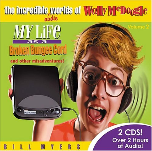 My Life As a Broken Bungee Cord and Other Misadventures! (The Incredible Audio Worlds of Wally McDoogle, Volume 2)