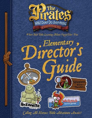 Elementary Director's Guide (Pirates Who Don't Do Anything, A Veggietales VBS)