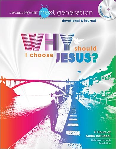 Why Should I Choose Jesus? (The Word Of Promise: Next Generation)