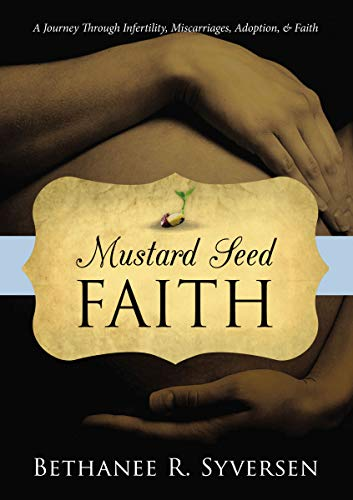 Mustard Seed Faith: A Journey through Infertility, Miscarriages, Adoption, and Faith