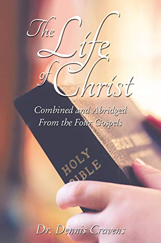 The Life of Christ: Combined and Abridged From the Four Gospels