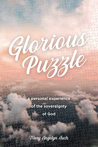 Glorious Puzzle: A Personal Experience of the Sovereignty of God