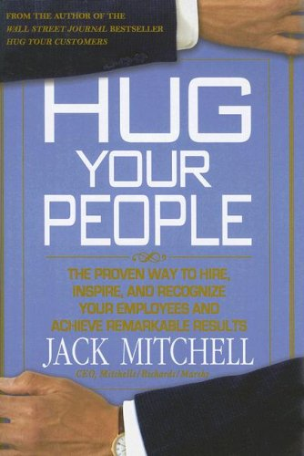 Hug Your People: The Proven Way to Hire, Inspire, and Recognize Your Employees and Achieve Remarkable Results