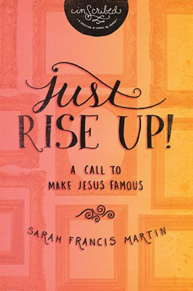 Just RISE UP!: A Call to Make Jesus Famous (InScribed)