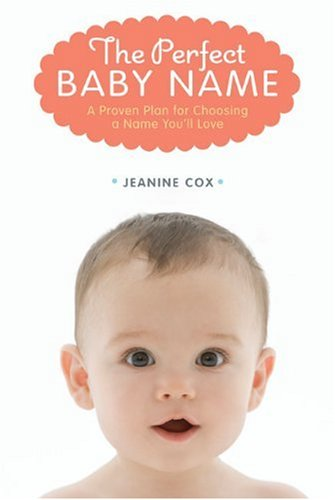 The Perfect Baby Name: A Step-By-Step Guide to Naming Your Baby
