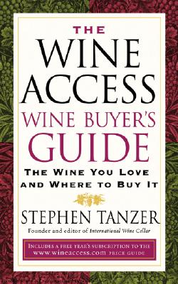 The Wine Access Wine Buyer's Guide: The Wine You Love and Where to Buy It