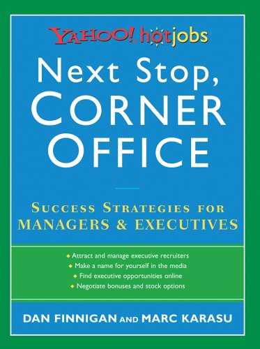 Next Stop, Corner Office: Yahoo! HotJobs Success Strategies for Managers & Executives