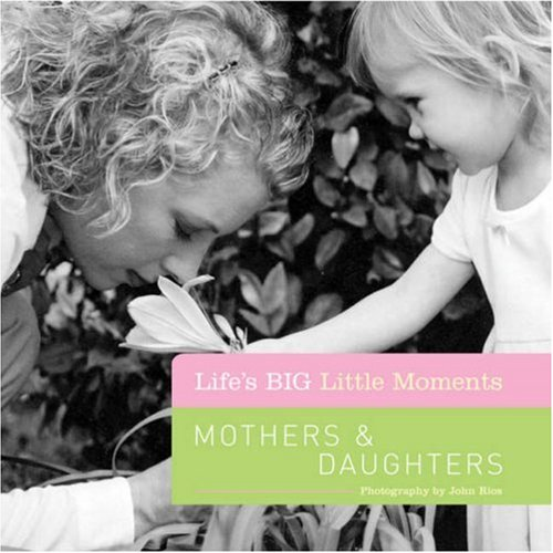 Mothers & Daughters (Life's BIG Little Moments)