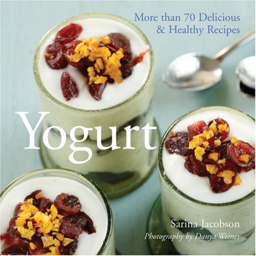 Yogurt: More than 70 Delicious & Healthy Recipes