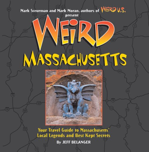 Weird Massachusetts: Your Travel Guide to the Bay State's Local Legends and Best Kept Secrets