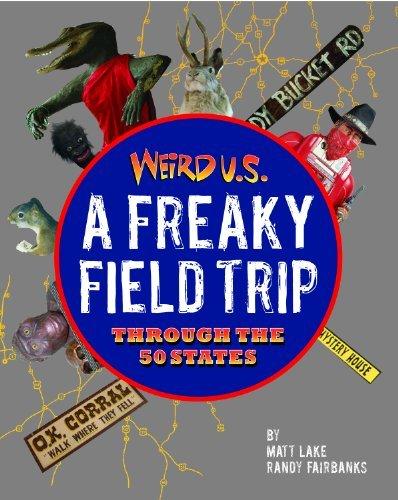 A Freaky Field Trip Through The 50 States (Weird U.S.
