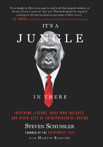 It's a Jungle in There: Inspiring Lessons, Hard-Won Insights, and Other Acts of Entrepreneurial Daring