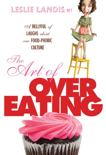 The Art of Overeating: A Bellyful of Laughs About Our Food-phobic Culture