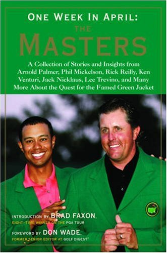 One Week in April: The Masters: Stories and Insights from Arnold Palmer, Phil Mickelson, Rick Reilly, Ken Venturi, Jack Nicklaus, Lee Trevino, and Man