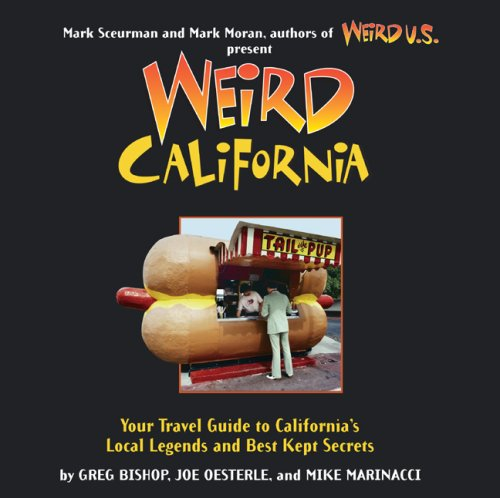 Weird California: Your Travel Guide to California's Local Legends and Best Kept Secrets