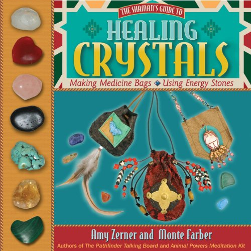 Healing Crystals: The Shaman's Guide to Making Medicine Bags & Using Energy Stones