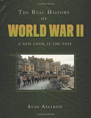 The Real History of World War II: A New Look at the Past (Real History Series)