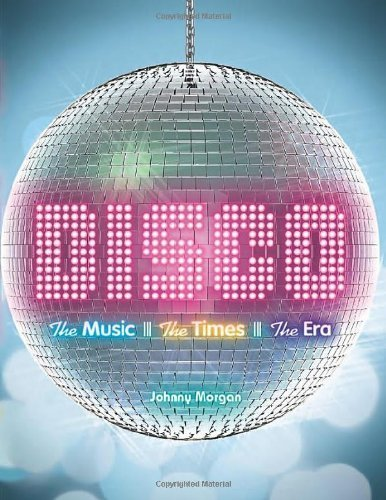 Disco: The Music, The Times, The Era