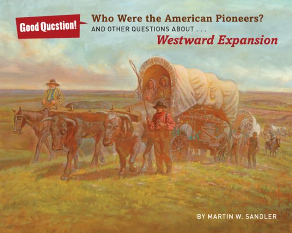 Who Were the American Pioneers? And Other Questions About...Westward Expansion (Good Question!)