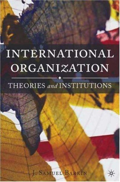International Organization: Theories and Institutions