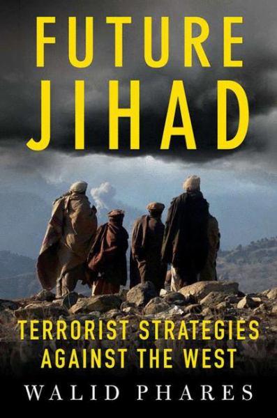 Future Jihad: Terrorist Strategies Against America