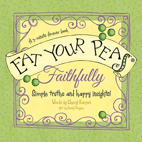 Eat Your Peas, Faithfully: Simple Truths and Happy Insights (3-Minute Forever Books)