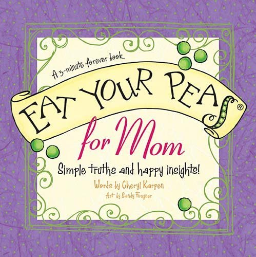 Eat Your Peas, For Mom: Simple Truths and Happy Insights (3-Minute Forever Books)