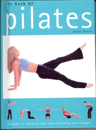 The Book of Pilates: A Guide to Improving Body Tone, Flexibiblity and Strength