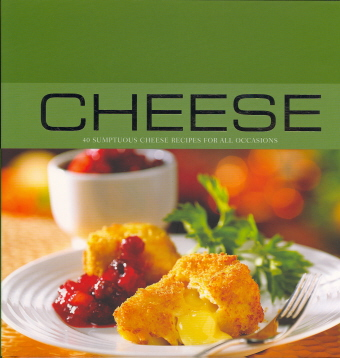 Cheese: 40 Sumptuous Cheese Recipes for All Occasions