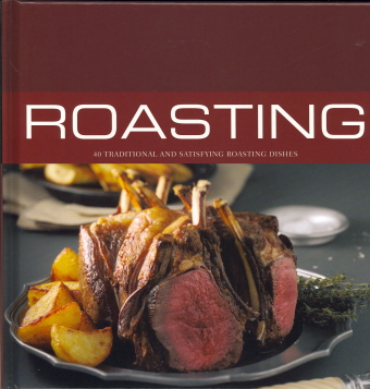 Roasting: 40 Traditional and Satisfying Roasting Dishes