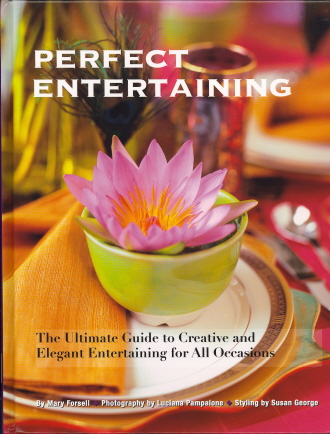 Perfect Entertaining: The Ultimate Guide to Creative and Elegant Entertaining for All Occasions